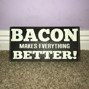 """""""Bacon Makes Everything Better!"""" sign"""